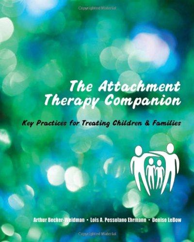 The Attachment Therapy Companion: Key Practices for Treating Children & Families