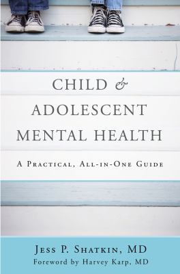 Child and Adolescent Mental Health : A Practical, All-In-One Guide