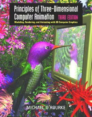Principles of Three-Dimensional Computer Animation Modeling, Rendering, and Animating With 3d Computer Graphics