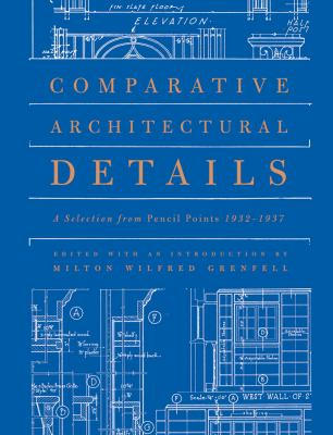 Comparative Architectural Details: A Selection from Pencil Points 1932-1937 (Classical America Series in Art and Architecture)