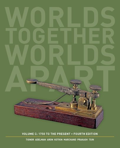 Worlds Together, Worlds Apart: A History of the World: 1750 to the Present (Fourth Edition)  (Vol. C)