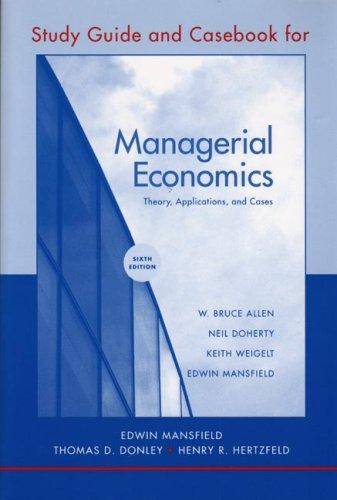 Study Guide and Casebook: for Managerial Economics: Theory, Applications, and Cases, Sixth Edition
