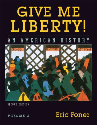 Give Me Liberty! An American History, Vol. 2: From 1865