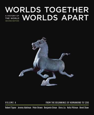Worlds Together, Worlds Apart: A History of the World from the Beginnings of Humankind to the Present - Volume A