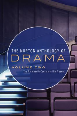 The Norton Anthology of Drama: The Nineteenth Century to the Present (Vol. 2)