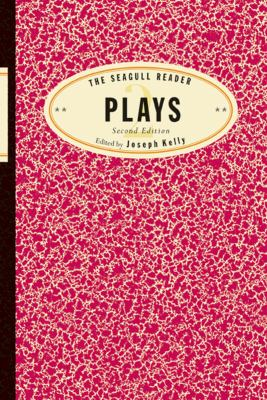 The Seagull Reader: Plays (Second Edition) (Seagull Readers)