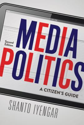 Media Politics: A Citizen's Guide (Second Edition)
