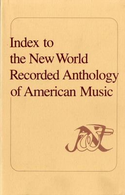 Index to the New World Recorded Anthology of American Music A User's Guide to the Initial 100 Records