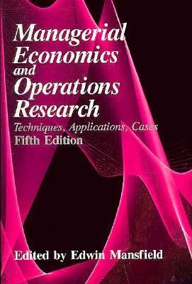 Managerial Economics and Operations Research Techniques, Applications, Cases