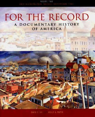 For the Record A Documentary History of America From Reconstruction Through Contemporary Times