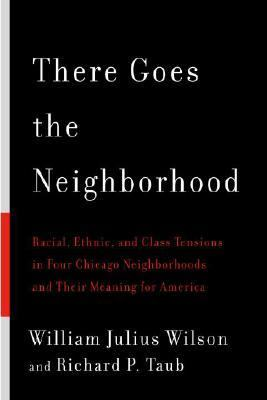 There Goes the Neighborhood Racial, Ethnic, and Class Tensions in Four Chicago Neighborhoods and Their Meaning for America