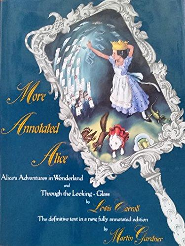 More Annotated Alice: Alice's Adventures in Wonderland & Through the Looking Glass