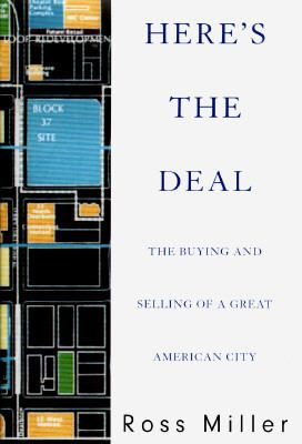 Here's the Deal: The Buying and Selling of the Great American Cities - Ross Miller - Hardcover - 1st ed