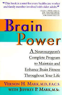 Brain Power A Neurosurgeon's Complete Program to Maintain and Enhance Brain Fitness Throughout Your Life