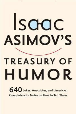 Isaac Asimov's Treasury of Humor A Lifetime Collection of Favorite Jokes, Anecdotes, and Limericks With Copious Notes on How to Tell Them and Why