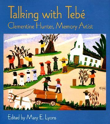 Talking With Tebe Clementine Hunter, Memory Artist