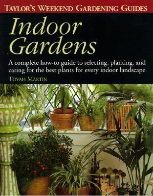 Indoor Gardens A Complete How-To-Guide to Selecting, Planting, and Caring for the Best Plants for Every Indoor Landscape