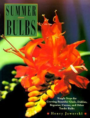 Summer Bulbs: Simple Steps for Growing Beautiful Glads, Dahlias, Begonias, Cannas, and Other Tender Bulbs - Henry Jaworski - Paperback