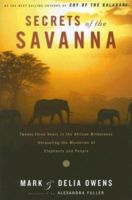 Secrets of the Savanna Twenty-Three Years in the African Wilderness Unraveling the Mysteries of Elephants and People