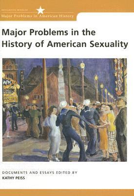 Major Problems in the History of American Sexuality Documents and Essays