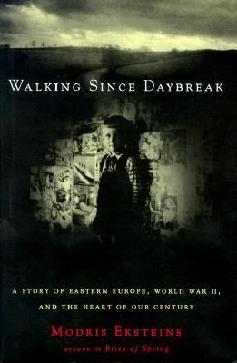 Walking Since Daybreak A Story of Eastern Europe, World War Ii, and the Heart of Our Century