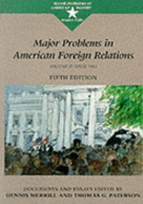 Major Problems in American Foreign Relations: Documents and Essays, Vol. 2
