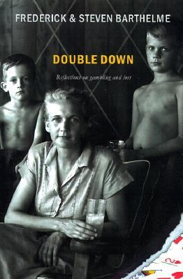 Double Down Reflections on Gambling and Loss
