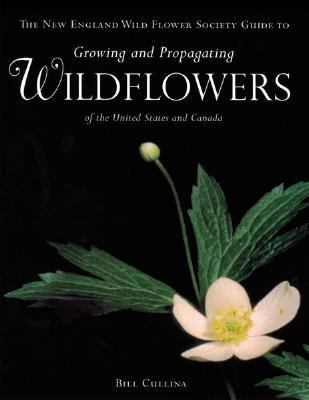 Wildflowers a Guide to Growing and Propagating Native Flowers of North America
