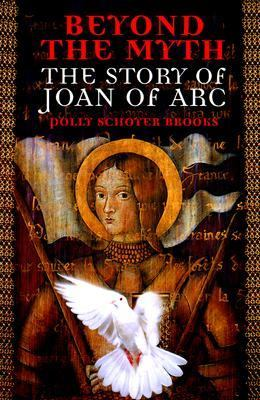 Beyond the Myth The Story of Joan of Arc