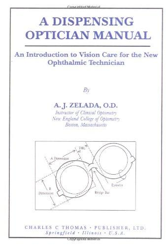 A Dispensing Optician Manual: An Introduction to Vision Care for the New Ophthalmic Technician