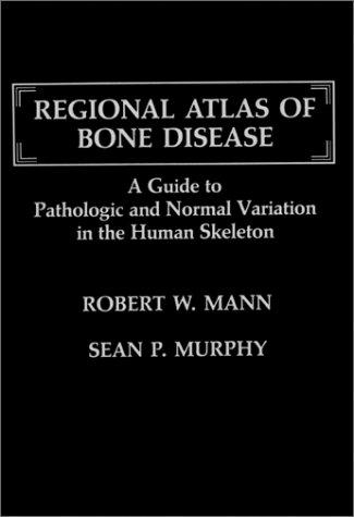 Regional Atlas of Bone Disease: A Guide to Pathologic and Normal Variation in the Human Skeleton