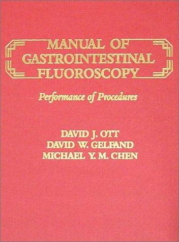 Manual of Gastrointestinal Fluoroscopy: Performance of Procedures