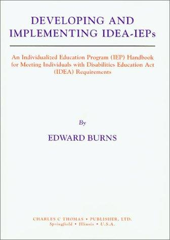Developing and Implementing Idea-Ieps: An Individualized Education Program (Iep) Handbook for Meeting Individuals With Disabilities Education Act (Idea) Requirements