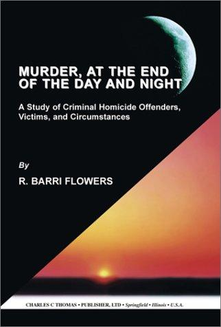 Murder, at the End of the Day and Night: A Study of Criminal Homicide Offenders, Victims, and Circumstances