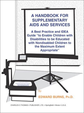 A Handbook for Supplementary AIDS And Services: A Best Practice and Idea Guide to Enable Children With Disabilities to Be  Educated With Nondisabled Children to the Maximum Extent Appropriate