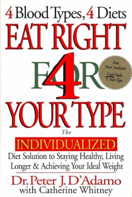 Eat Right for Your Type The Individualized Diet Solution to Staying Healthy, Living Longer & Achieving Your Ideal Weight