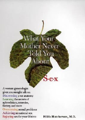 What Your Mother Never Told You About S-E-X