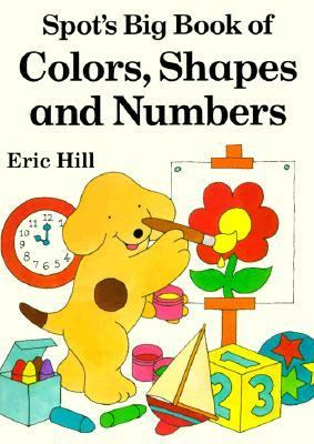 Spot's Big Book of Colors, Shapes and Numbers