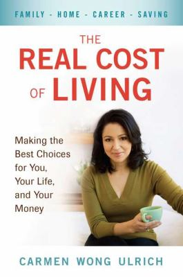 Real Cost of Living : Making the Best Choices for You, Your Life, and Your Money