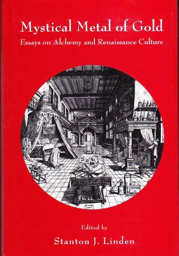 Mystical Metal of Gold: Essays on Alchemy And Renaissance Culture (Ams Studies in the Renaissance)