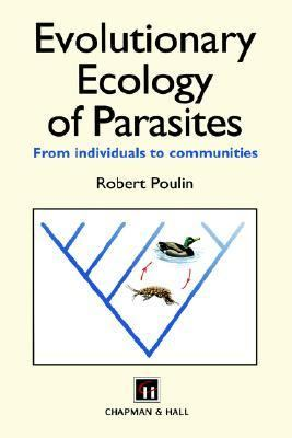 Evolutionary Ecology of Parasites from Individuals to Communities