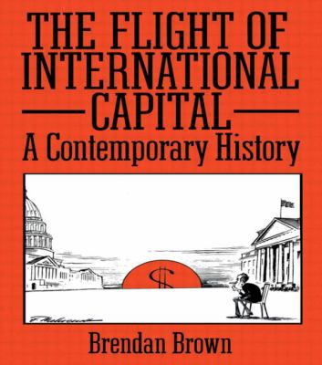 Flight of International Capital: A Contemporary History - Brendan Brown - Paperback