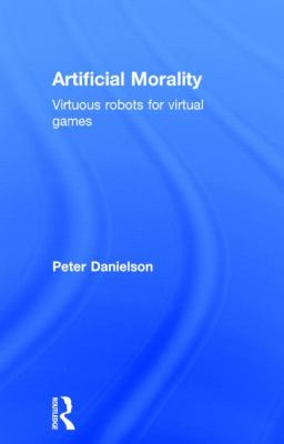 Artificial Morality Virtuous Robots for Virtual Games