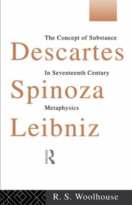 Descartes, Spinoza, Leibniz The Concept of Substance in Seventeenth-Century Metaphysics