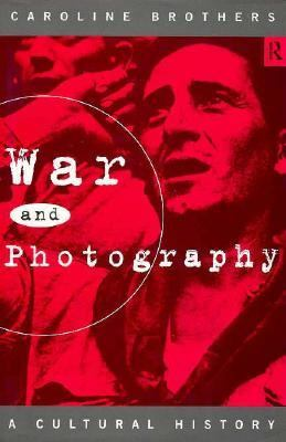 War and Photography A Cultural History