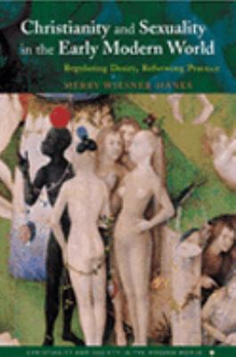 Christianity and Sexuality in the Early Modern World Regulating Desire, Reforming Practice