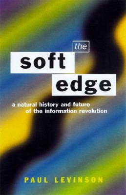 Soft Edge A Natural History and Future of the Information Revolution