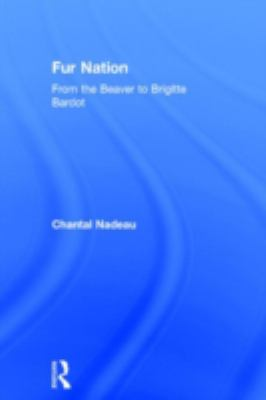 Fur Nation: From the Beaver to Brigitte Bardot (Writing Corporealities)