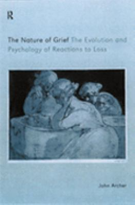 Nature of Grief The Evolution and Psychology of Reactions to Loss