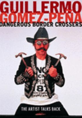 Dangerous Border Crossers The Artist Talks Back